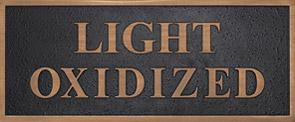Light Oxidized Finish